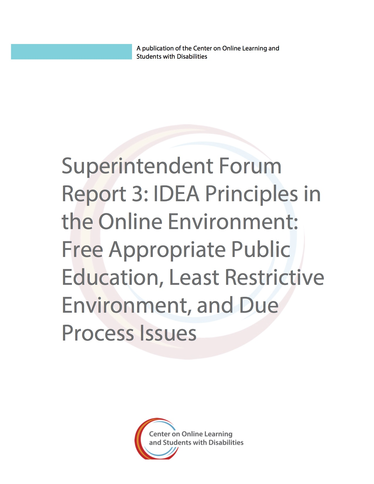 Superintendent Forum Report 3: IDEA Principles In The Online Environment: Free Appropriate Public Education, Least Restrictive Environment, And Due Process Issues